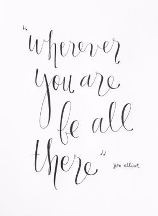 wherever you are be all there